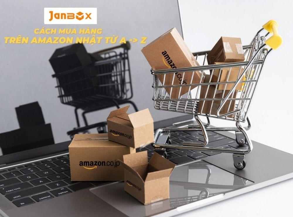 Cách mua hàng trên Amazon Nhật chi tiết từ A - Z