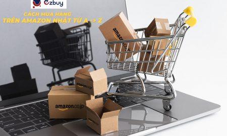 Cách mua hàng trên Amazon Nhật chi tiết từ A -> Z
